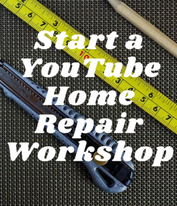 Start a Youtube Home Repair Workshop