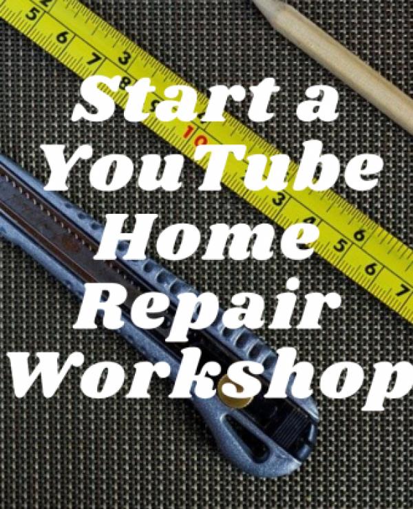 Start a Youtube Home Repair Workshop